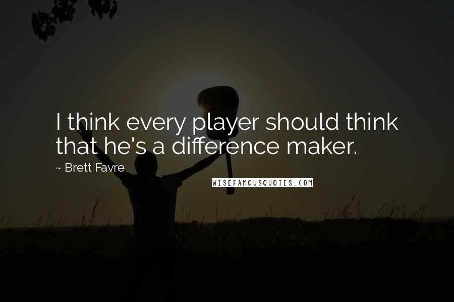 Brett Favre quotes: I think every player should think that he's a difference maker.