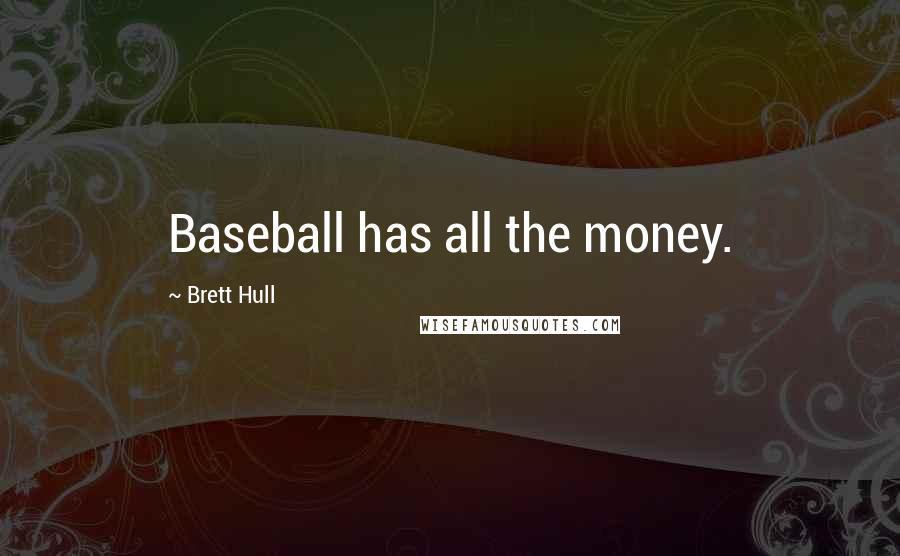 Brett Hull quotes: Baseball has all the money.