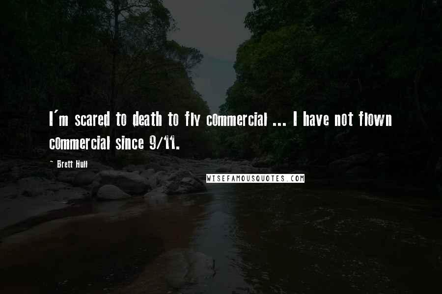 Brett Hull quotes: I'm scared to death to fly commercial ... I have not flown commercial since 9/11.