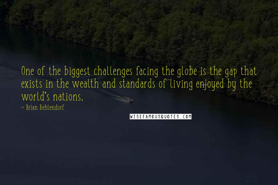 Brian Behlendorf quotes: One of the biggest challenges facing the globe is the gap that exists in the wealth and standards of living enjoyed by the world's nations.