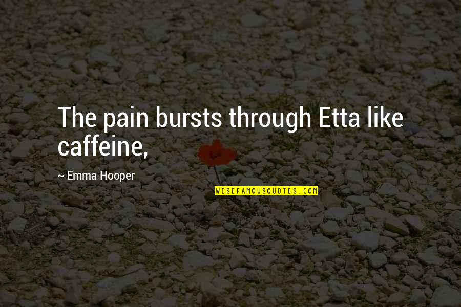 Brian Braddock Quotes By Emma Hooper: The pain bursts through Etta like caffeine,