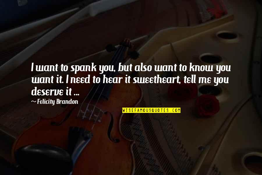 Brian Braddock Quotes By Felicity Brandon: I want to spank you, but also want