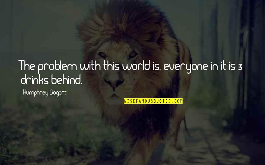 Brian Braddock Quotes By Humphrey Bogart: The problem with this world is, everyone in