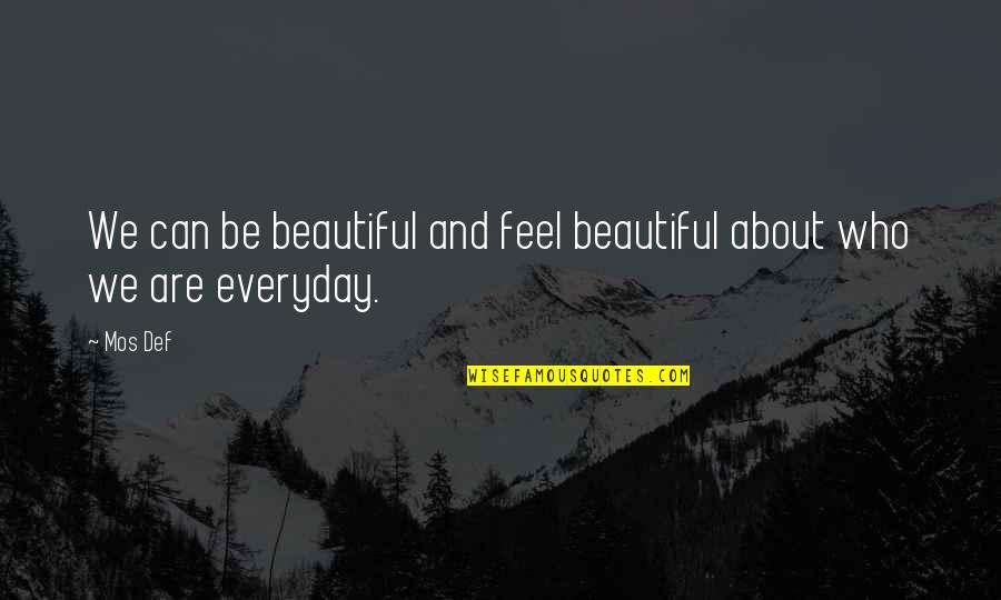 Brian Braddock Quotes By Mos Def: We can be beautiful and feel beautiful about