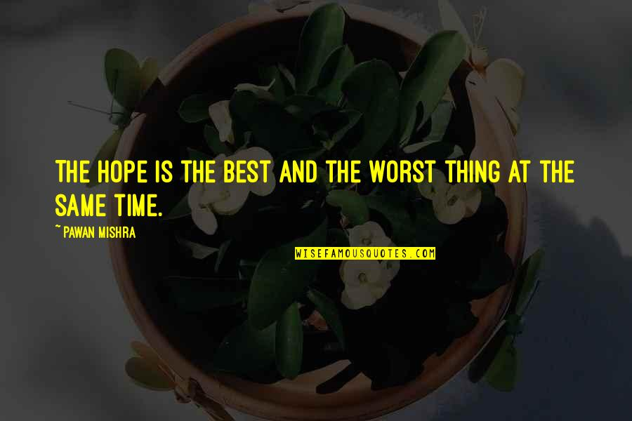 Brian Braddock Quotes By Pawan Mishra: The hope is the best and the worst