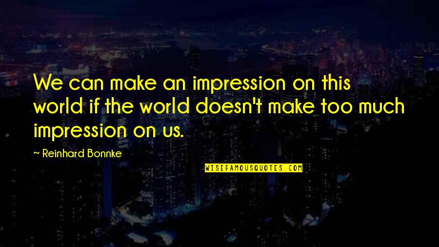 Brian Braddock Quotes By Reinhard Bonnke: We can make an impression on this world