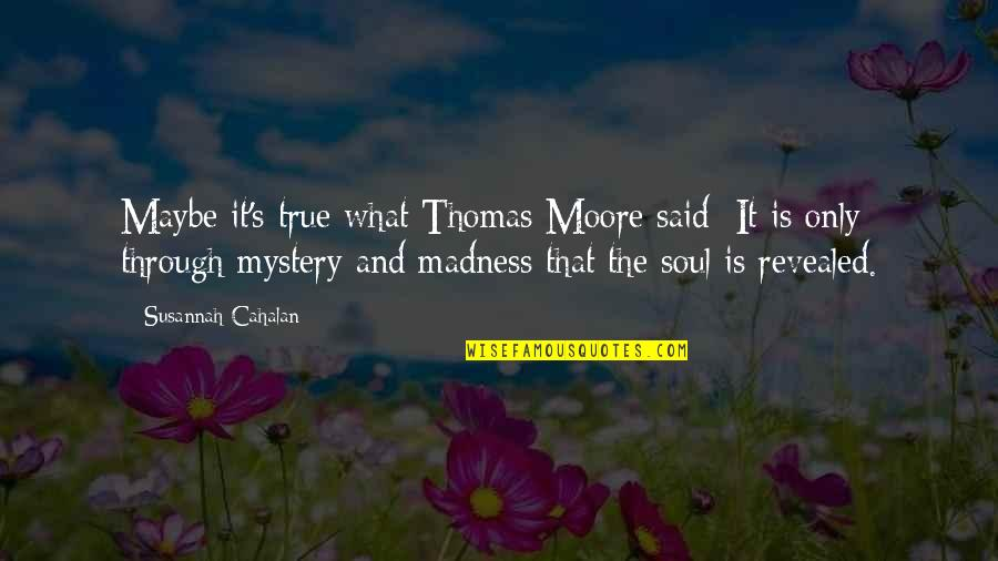 Brian Braddock Quotes By Susannah Cahalan: Maybe it's true what Thomas Moore said: It
