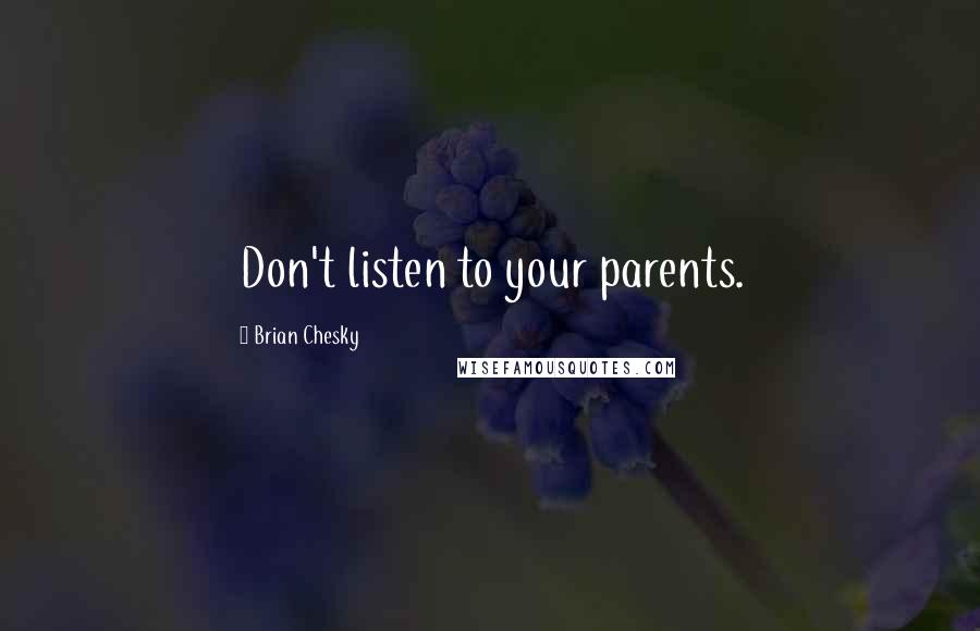 Brian Chesky quotes: Don't listen to your parents.