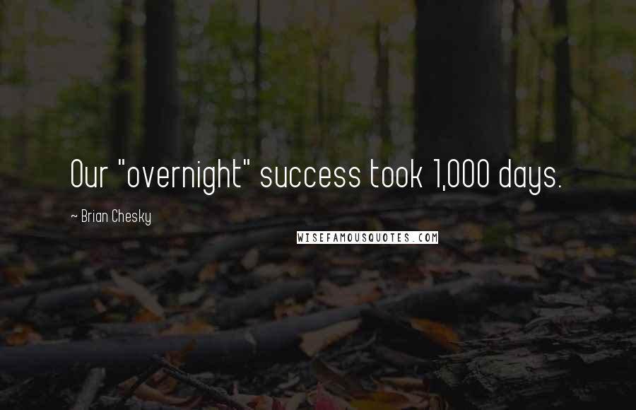 "Brian Chesky quotes: Our ""overnight"" success took 1,000 days."