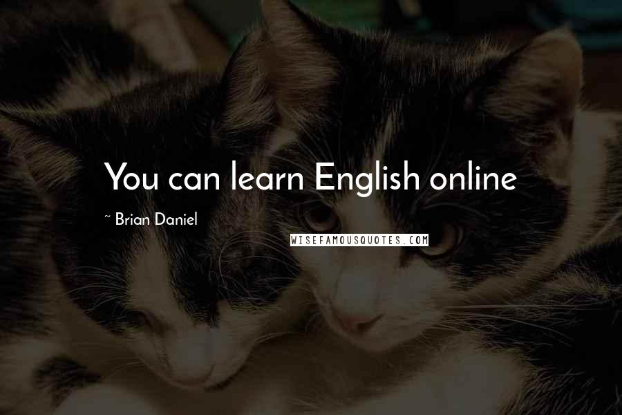 Brian Daniel quotes: You can learn English online