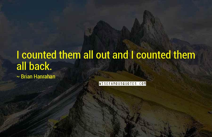 Brian Hanrahan quotes: I counted them all out and I counted them all back.
