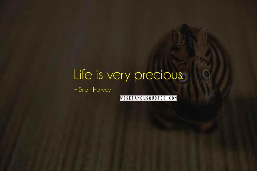 Brian Harvey quotes: Life is very precious.