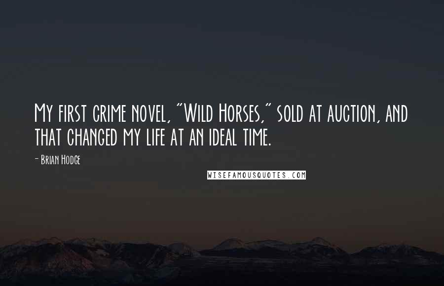 """Brian Hodge quotes: My first crime novel, """"Wild Horses,"""" sold at auction, and that changed my life at an ideal time."""