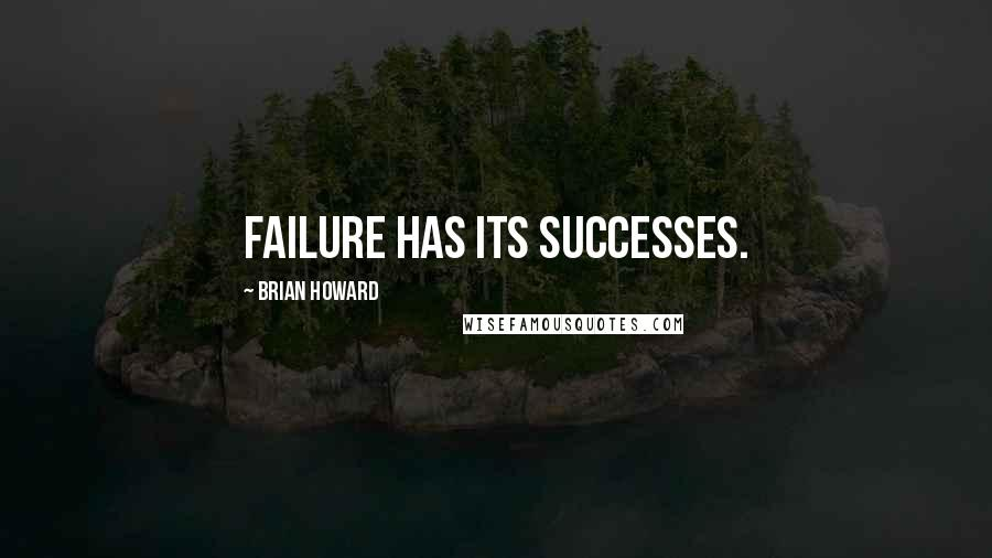 Brian Howard quotes: Failure has its successes.
