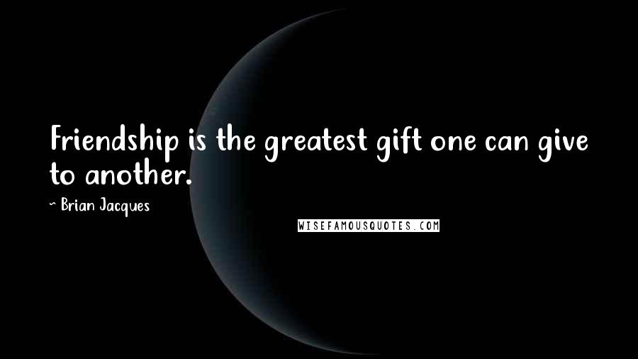 Brian Jacques quotes: Friendship is the greatest gift one can give to another.
