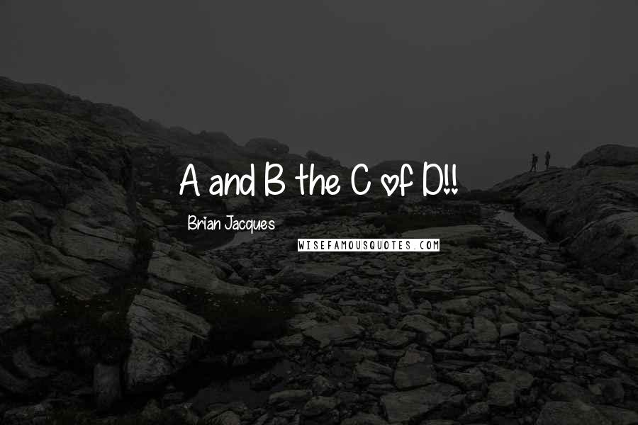 Brian Jacques quotes: A and B the C of D!!