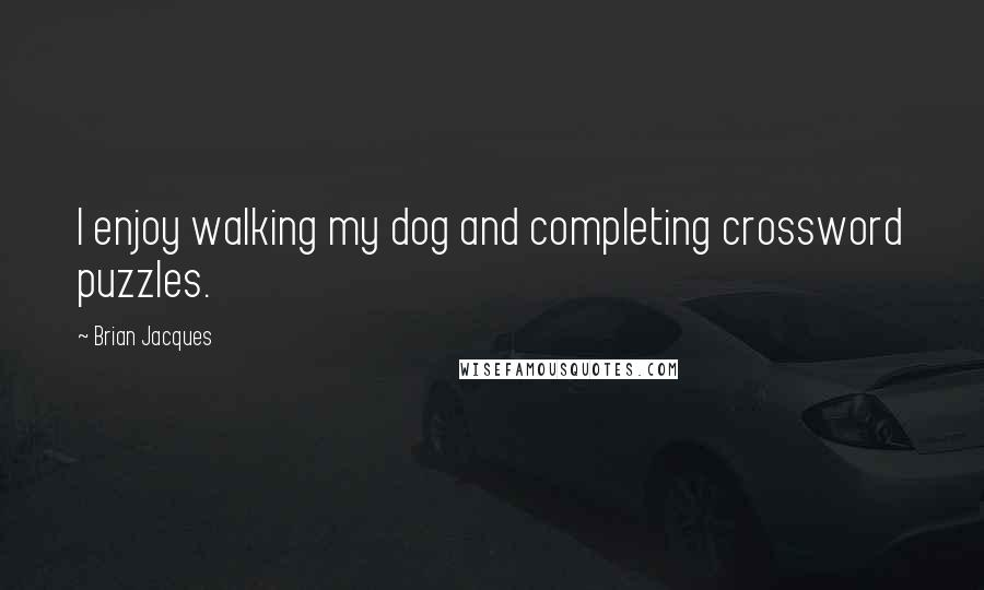 Brian Jacques quotes: I enjoy walking my dog and completing crossword puzzles.