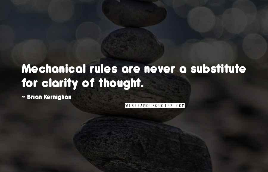 Brian Kernighan quotes: Mechanical rules are never a substitute for clarity of thought.