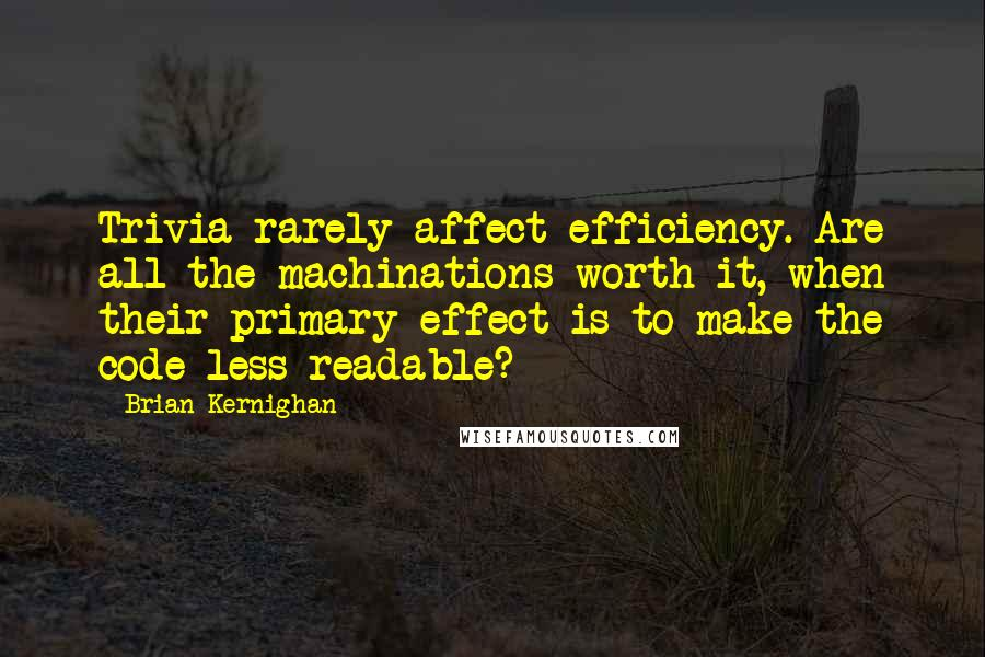 Brian Kernighan quotes: Trivia rarely affect efficiency. Are all the machinations worth it, when their primary effect is to make the code less readable?