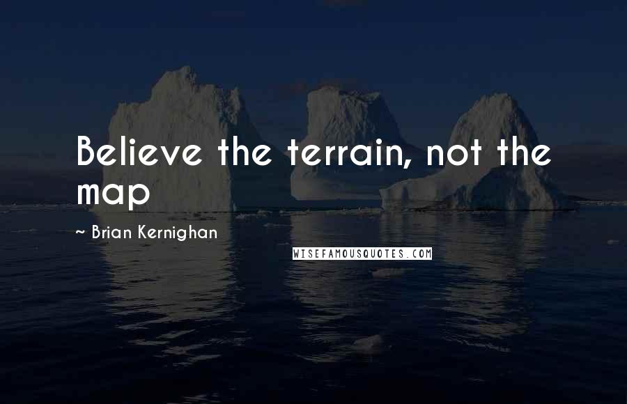 Brian Kernighan quotes: Believe the terrain, not the map