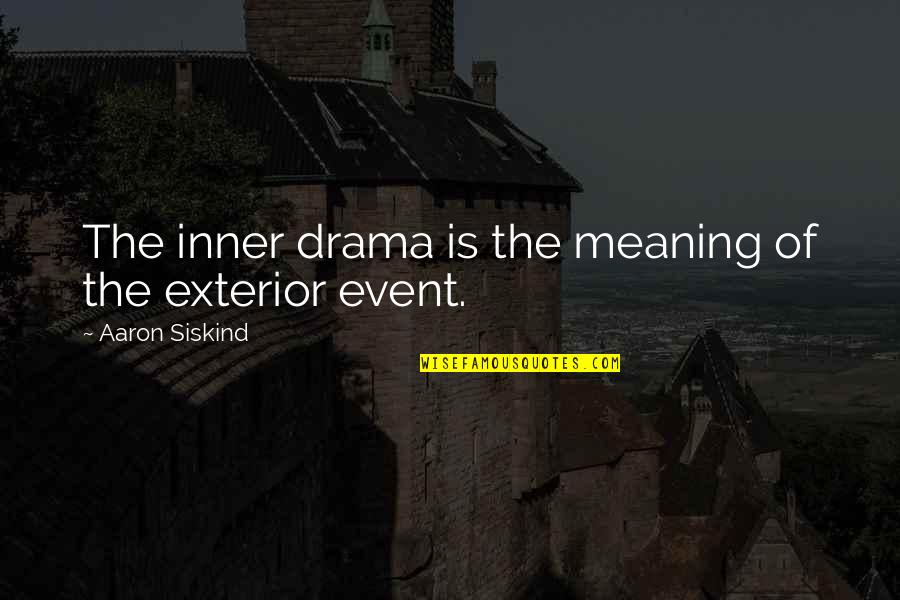 Brian Lara Quotes By Aaron Siskind: The inner drama is the meaning of the