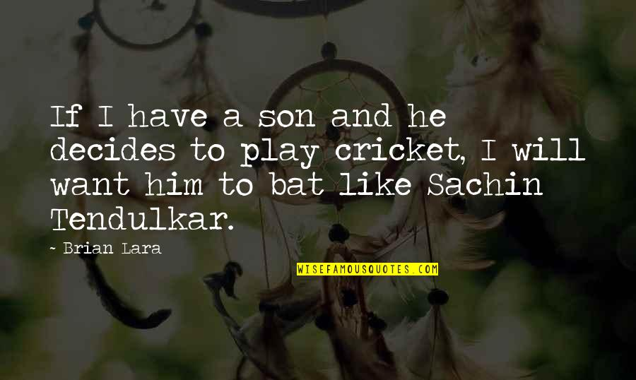 Brian Lara Quotes By Brian Lara: If I have a son and he decides