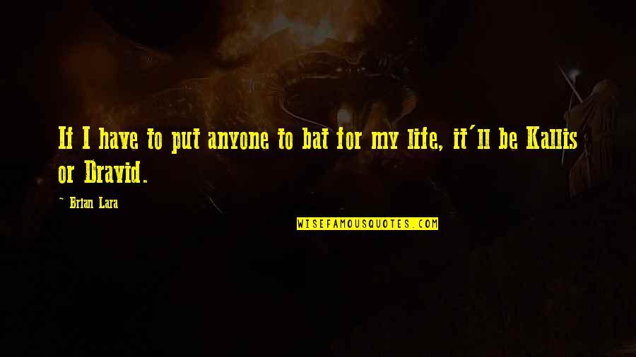 Brian Lara Quotes By Brian Lara: If I have to put anyone to bat