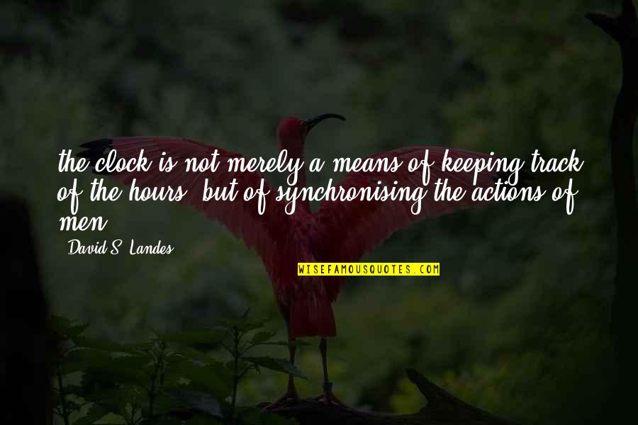 Brian Lara Quotes By David S. Landes: the clock is not merely a means of