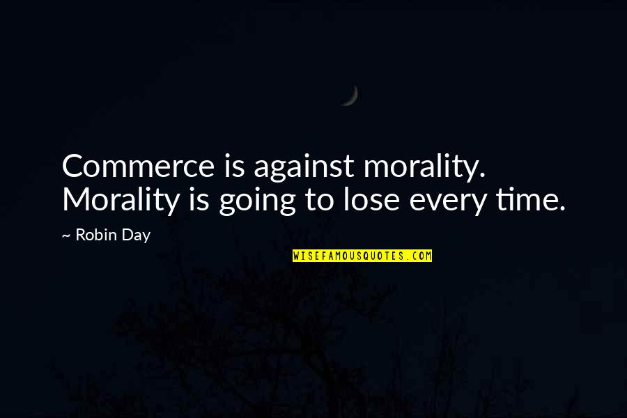 Brian Lara Quotes By Robin Day: Commerce is against morality. Morality is going to