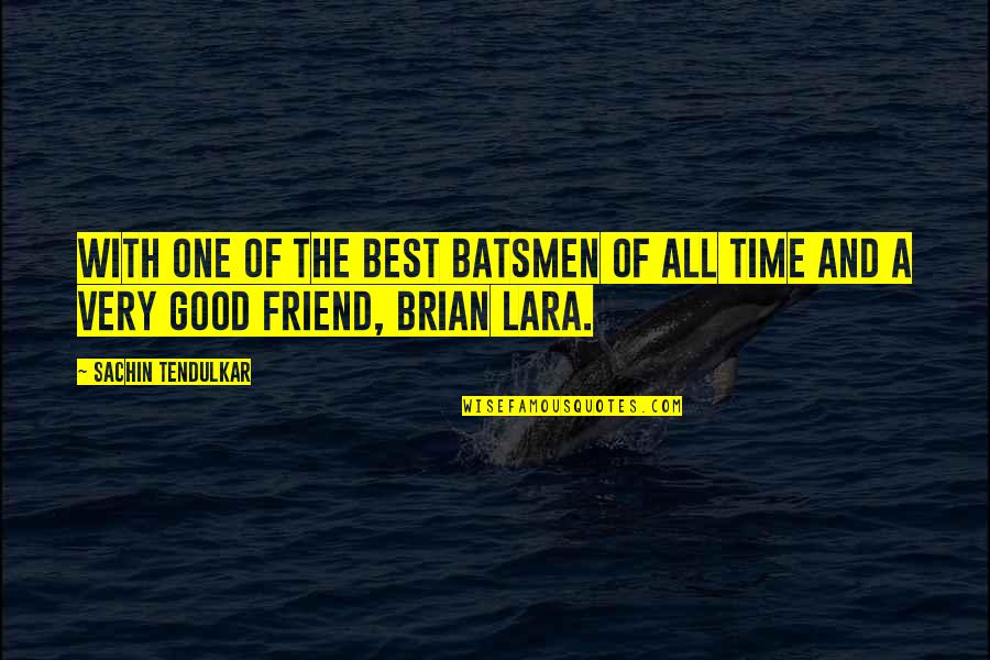 Brian Lara Quotes By Sachin Tendulkar: With one of the best batsmen of all