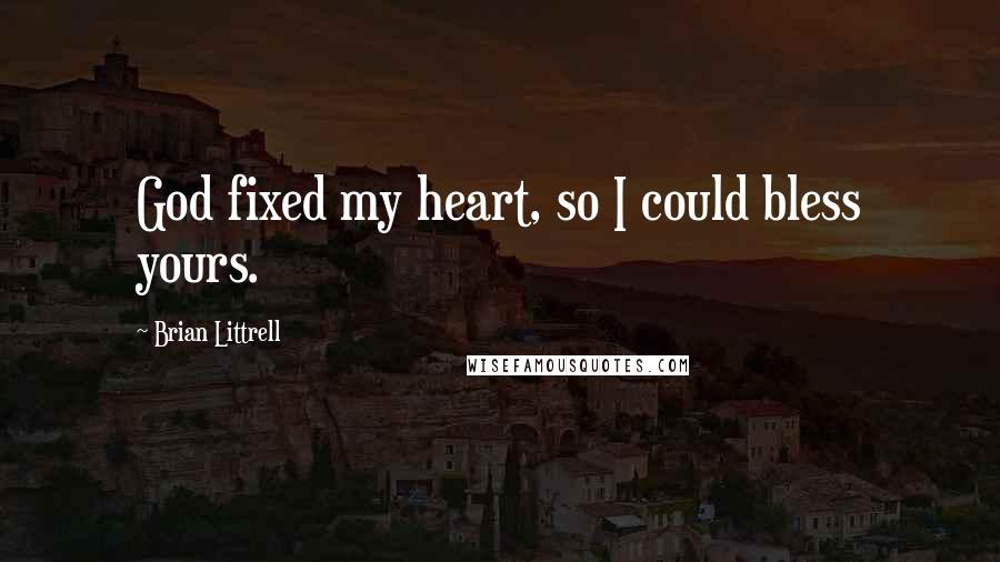 Brian Littrell quotes: God fixed my heart, so I could bless yours.