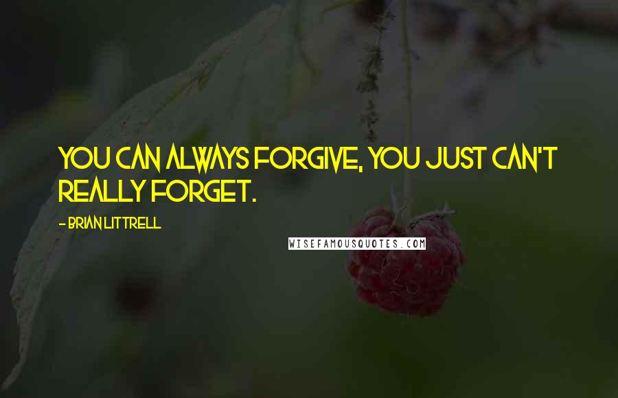 Brian Littrell quotes: You can always forgive, you just can't really forget.