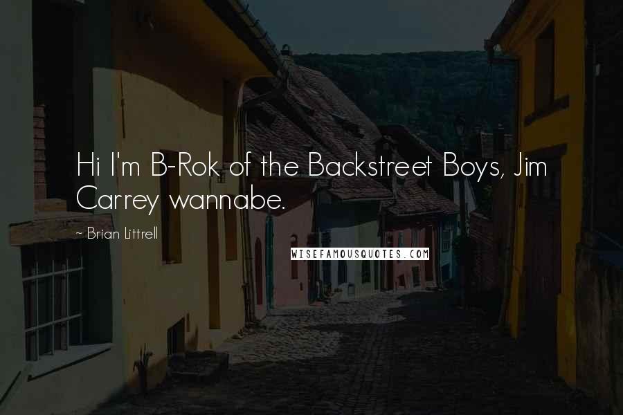 Brian Littrell quotes: Hi I'm B-Rok of the Backstreet Boys, Jim Carrey wannabe.
