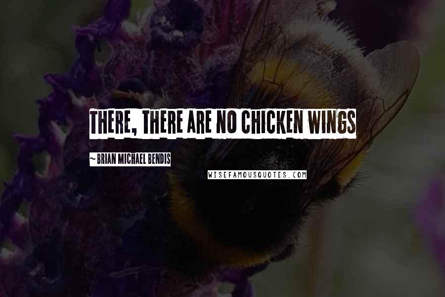 Brian Michael Bendis quotes: There, there are no chicken wings