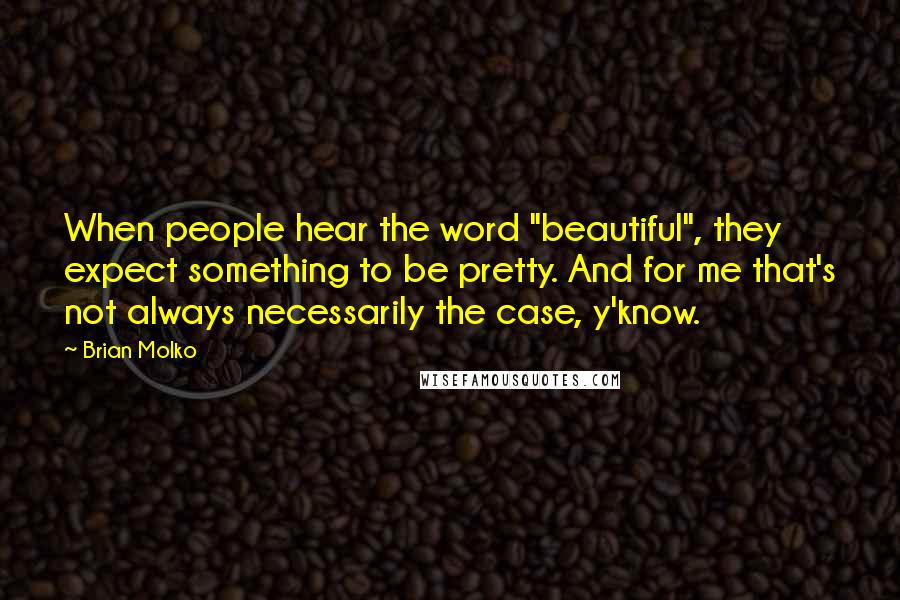 """Brian Molko quotes: When people hear the word """"beautiful"""", they expect something to be pretty. And for me that's not always necessarily the case, y'know."""
