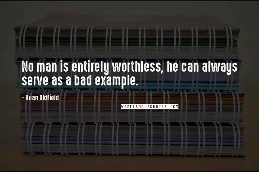 Brian Oldfield quotes: No man is entirely worthless, he can always serve as a bad example.