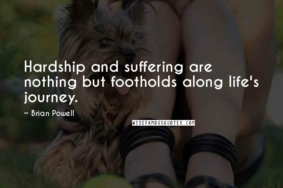Brian Powell quotes: Hardship and suffering are nothing but footholds along life's journey.