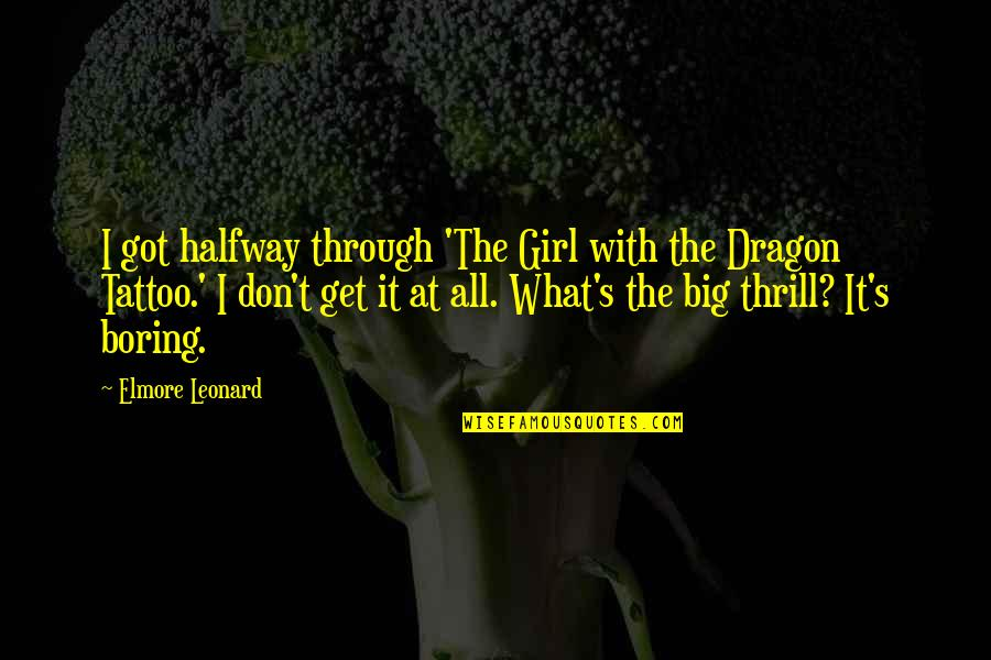 Brian Real World Explosion Quotes By Elmore Leonard: I got halfway through 'The Girl with the