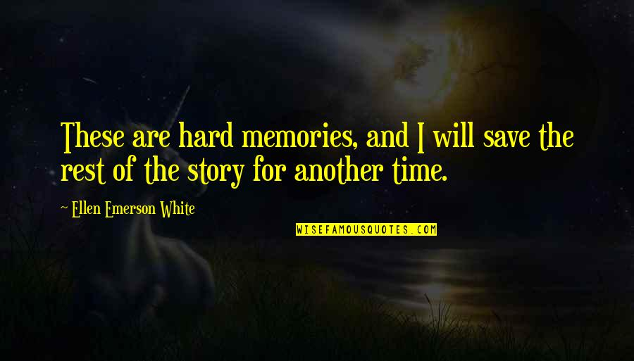 Brian Robot Quotes By Ellen Emerson White: These are hard memories, and I will save