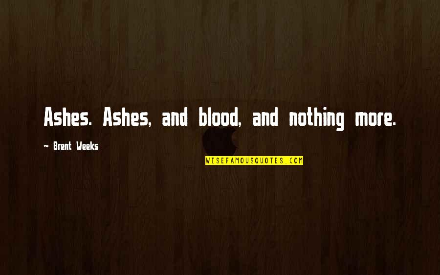 Brian Stann Quotes By Brent Weeks: Ashes. Ashes, and blood, and nothing more.