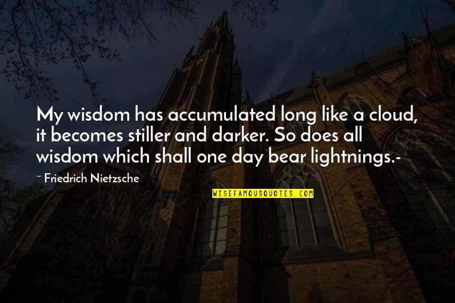 Brian Stann Quotes By Friedrich Nietzsche: My wisdom has accumulated long like a cloud,