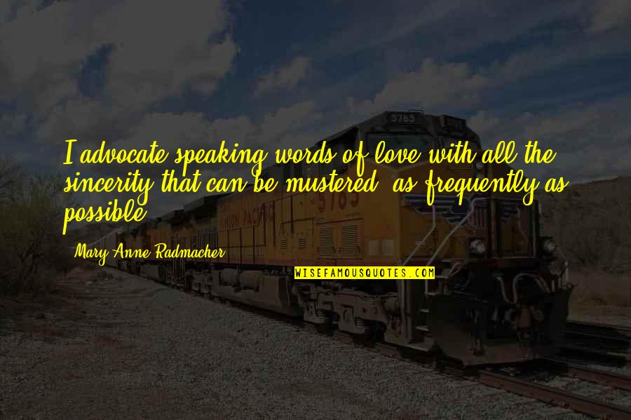 Brian Stann Quotes By Mary Anne Radmacher: I advocate speaking words of love with all