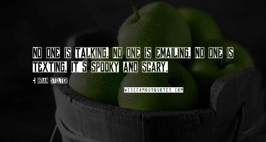 Brian Stelter quotes: No one is talking. No one is emailing. No one is texting. It's spooky and scary.
