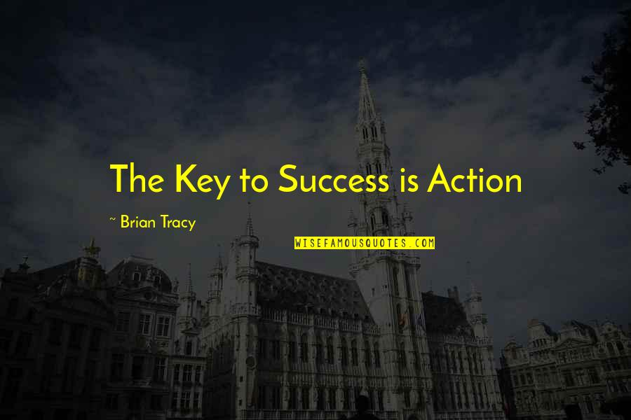 Brian Tracy Motivational Quotes By Brian Tracy: The Key to Success is Action