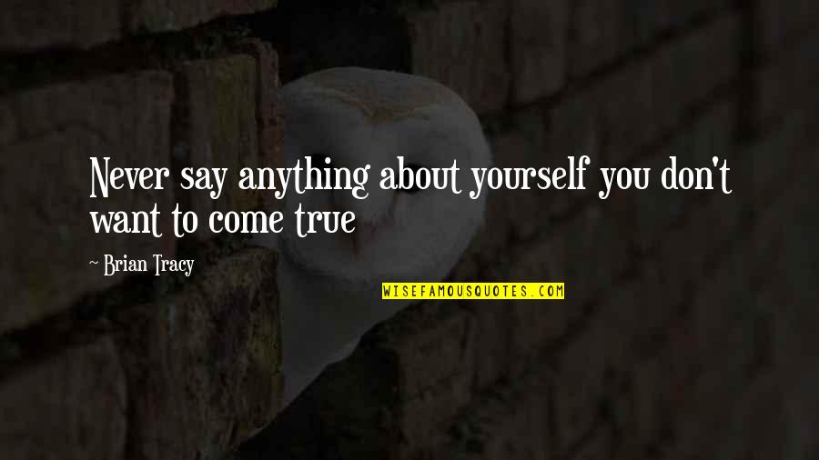 Brian Tracy Motivational Quotes By Brian Tracy: Never say anything about yourself you don't want