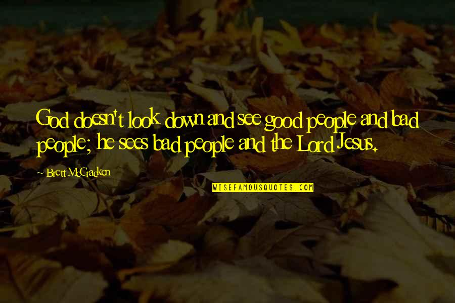 Brian Tracy Objection Handling Quotes By Brett McCracken: God doesn't look down and see good people
