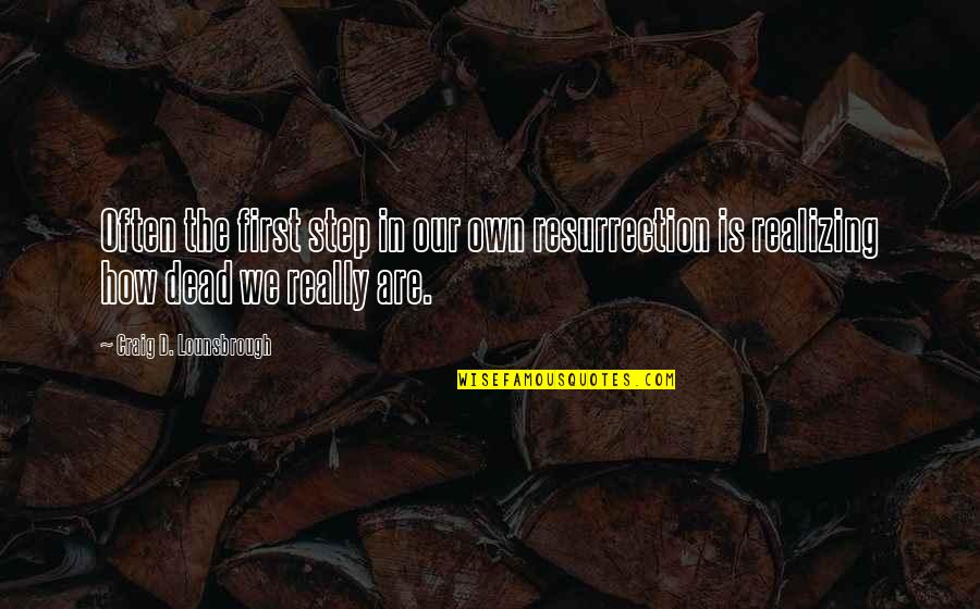 Brian Tracy Objection Handling Quotes By Craig D. Lounsbrough: Often the first step in our own resurrection