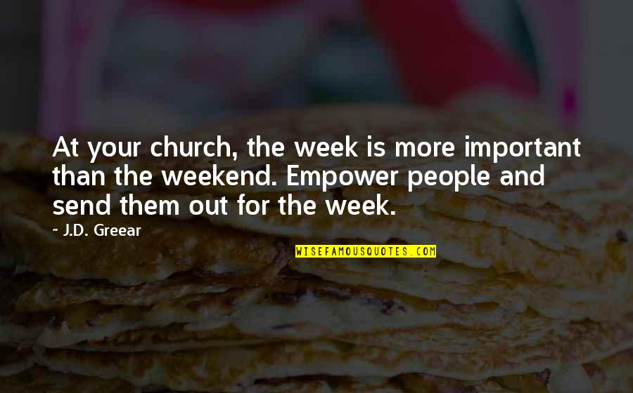 Brian Tracy Objection Handling Quotes By J.D. Greear: At your church, the week is more important