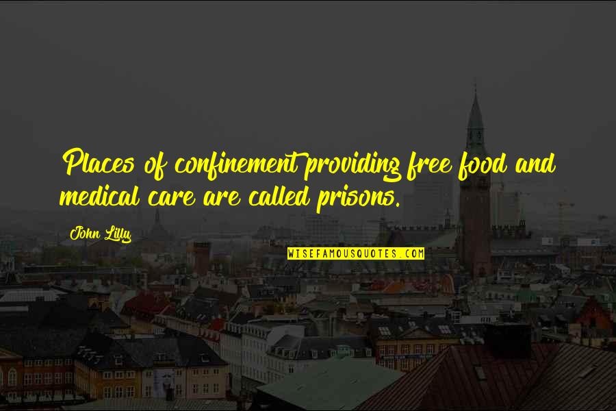 Brian Tracy Objection Handling Quotes By John Lilly: Places of confinement providing free food and medical