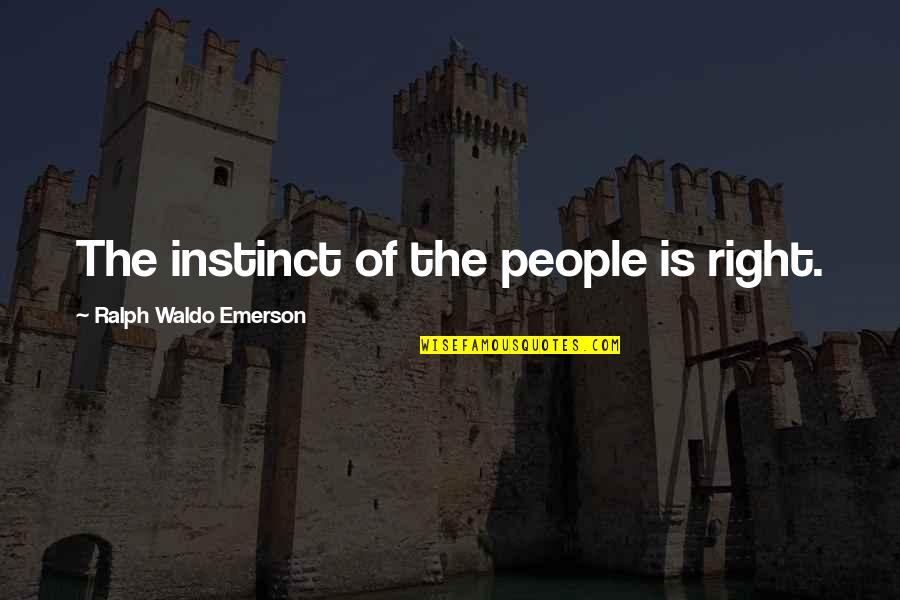 Brian Tracy Objection Handling Quotes By Ralph Waldo Emerson: The instinct of the people is right.